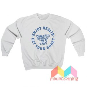 Cheap Enjoy Health Eat Your Honey Sweatshirt