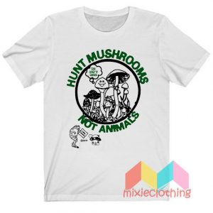 Hunt Mushrooms Not Animals T-shirt