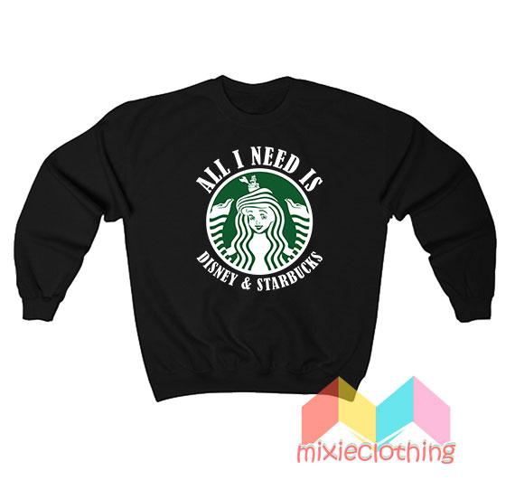 All I Need Is Disney Starbucks Sweatshirt