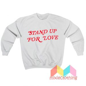 Stand Up For Love Sweatshirt