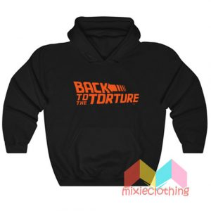 Back to The Torture Hoodie