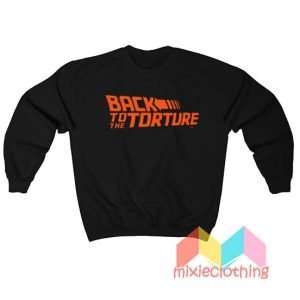 Back to The Torture Sweatshirt