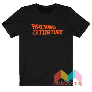 Back to The Torture T-Shirt